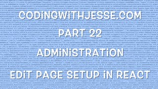 Edit Page Setup in React - #22 - CodingWithJesse.com
