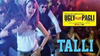 Ugly aur Pagli - Talli