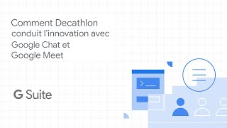 Comment Decathlon conduit l'innovation avec Google Chat et Google Meet