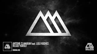 Antoine Clamaran Feat. Lulu Hughes - Release Yourself (Original Mix)