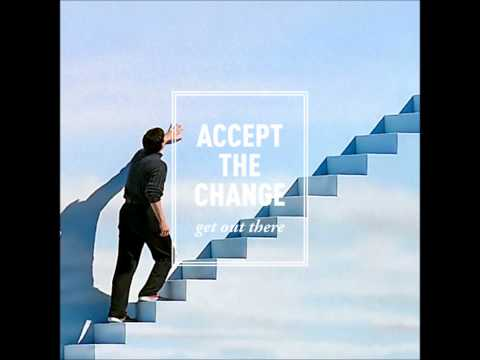 Accept The Change- Get Out There