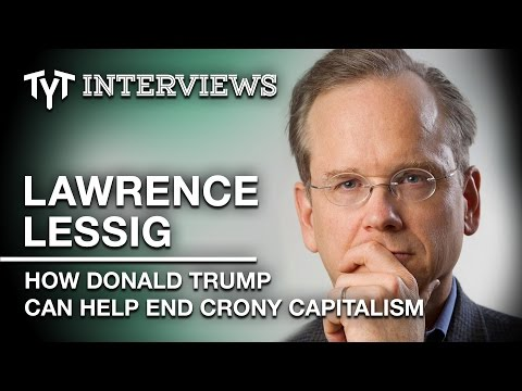 Lawrence Lessig On Why Donald Trump Is Good For Democracy - Interview w/ Cenk Uygur (edited)