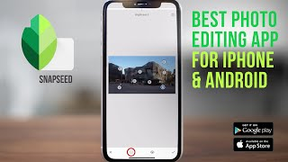 Advanced Photo Editing on your iPhone and Android phone with Snapseed!