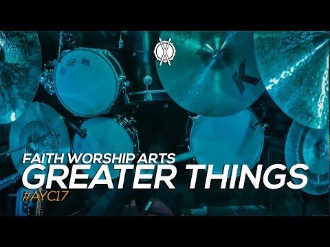 Greater Things // Faith Worship Arts // #AYC17