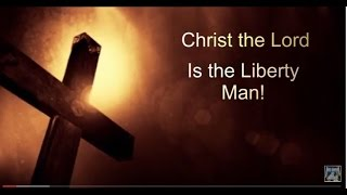 Jesus is The Liberty Man -Where Does Liberty Come From? - Part 2