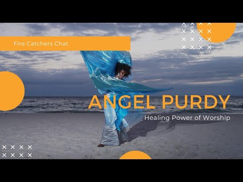 Fire Catchers Chat - Angel Purdy, the healing power of worship