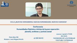 ALEX GIL. Humanidades Digitales a inicios de la gran reparación: planea, archivos y justicia social