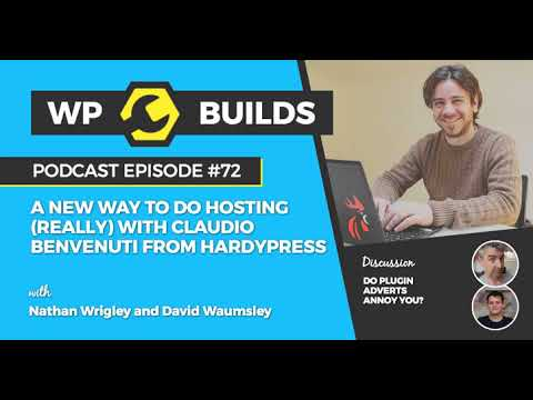 WP Builds Podcast #72 - A new way doing hosting (really) with Claudio Benvenuti from HardyPress