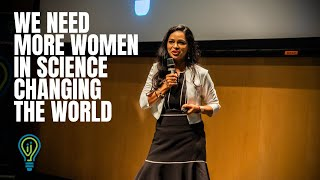 We Need More Women In Science Changing The World | Dr. Lakshmi Ramachandran