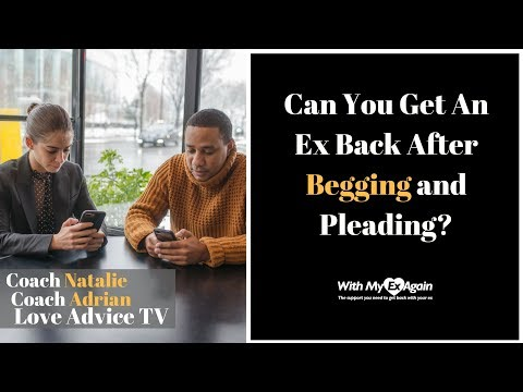 how to get your ex back after begging and pleading?