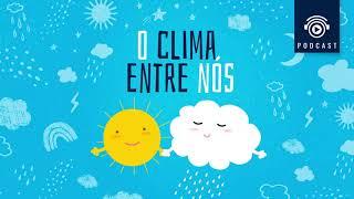 PODCAST - #06 O Clima Entre Nós - Confira a tendência climática para o verão 2020