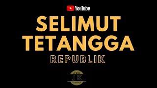 REPUBLIK - SELIMUT TETANGGA _ KARAOKE POP INDONESIA _ TANPA VOKAL _ LIRIK