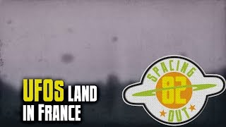 UFOs land in France - Spacing Out! Ep. 82