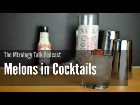 Melons on the Menu: Brightening up your Summer Cocktail Menu - Mixology Talk Podcast (Audio)