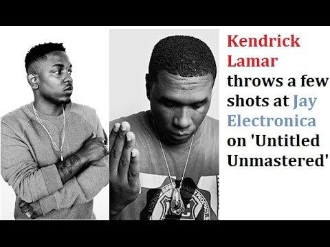 "Kendrick Lamar sends subliminal Shots at Jay Electronica on 'Untitled Unmastered"""