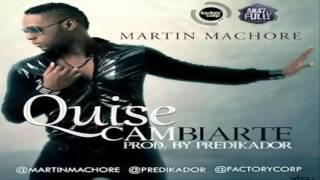 Quise Cambiarte (Con Letra) - Martin Machore (Prod By Predik...