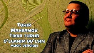 Tohir Mahkamov - Tikka turub o'lganim bo'lsin | Тохир Махкамов - Тикка туруб улганим булсин