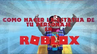 HOW TO MAKE A STUATUA OF YOUR CHARACTER IN ROBLOX 2017