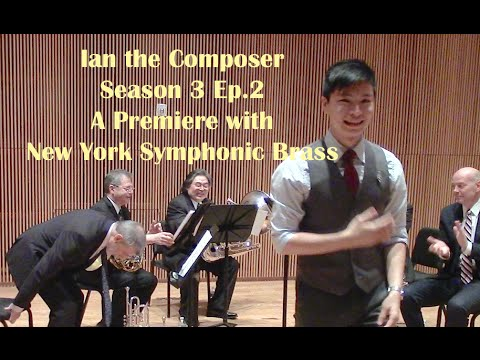 Ian the Composer Ep.2 - A Premiere with NY Symphonic Brass