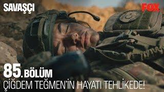 Çiğdem Teğmen'in hayatı tehlikede... Savaşçı 85. Bölüm