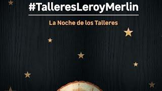 Resumen Noche de los Talleres 2019 - LEROY MERLIN
