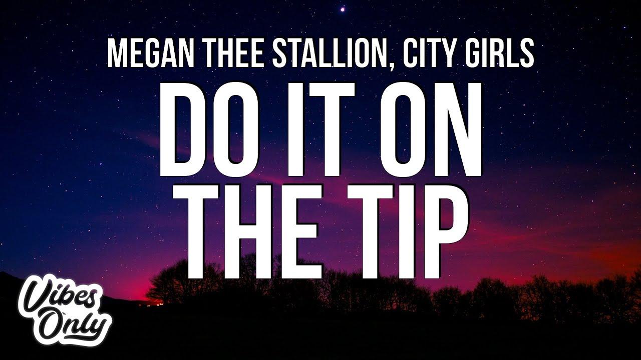 Download Megan Thee Stallion - Do It on the Tip (Lyrics) ft. City Girls