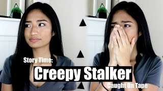 story time creepy stalker caught on tape