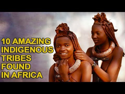 10 Amazing Indigenous Tribes Only Found in Africa