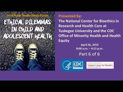 2019 Public Health Ethics Forum: Ethical Dilemmas in Child and Adolescent Health - Part 6 of 6