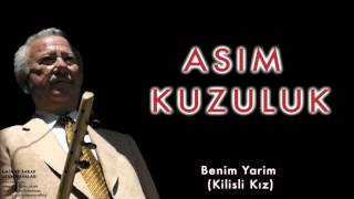 Asım Kuzuluk -  Benim Yarim (Kilisli Kız) [ Amik ve Barak Uzun Havaları © 2004 Kalan Müzik ]