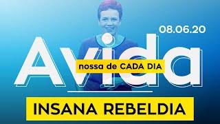 Insana Rebeldia / A Vida Nossa de Cada Dia - 08/06/2020