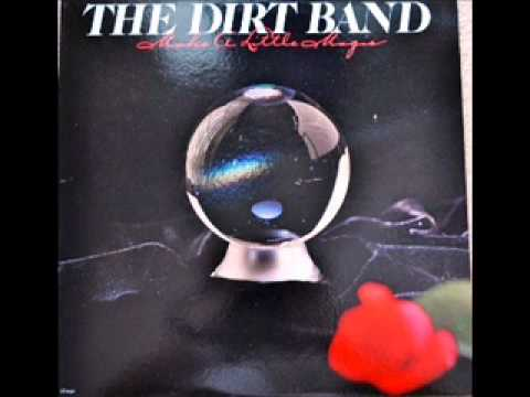 The Dirt Band - Make A Little Magic