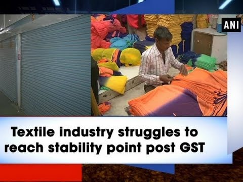 Textile industry struggles to reach stability point post GST - Gujarat News
