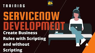 #10 ServiceNow Developer Training | Create Business Rules with Scripting and without Scripting