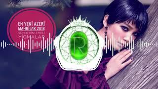En Yeni Azeri Mahnilar 2018 Super Dinlemeli Yigmalar (OrKhan Muzik #60)