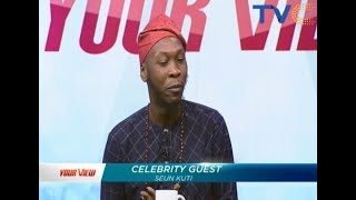 Seun Kuti Speaks About Politics, Fela's Legacy And More... | Your View, 11th Jan. 2019 (Full Video)