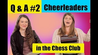 Q and A #2 - Cheerleaders in the Chess Club - Chanelle and Kamea