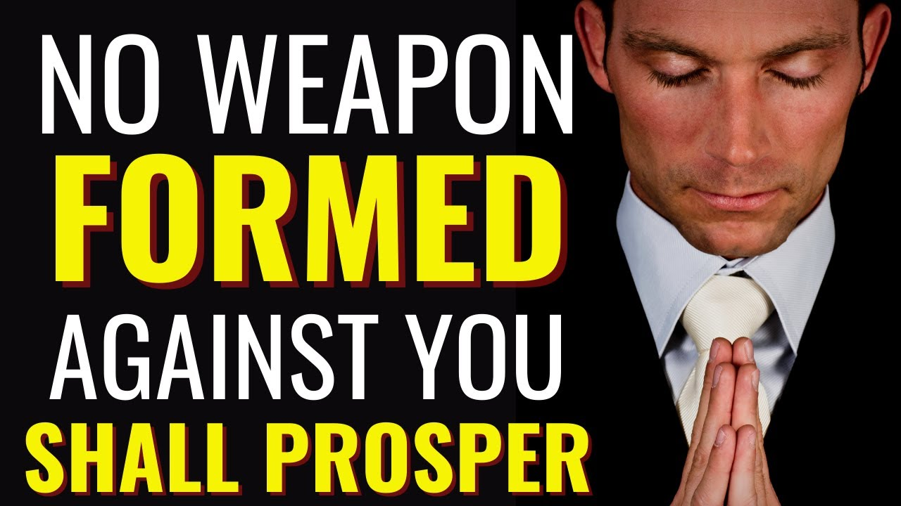 ( ALL NIGHT PRAYER ) NO WEAPON FORMED AGAINST YOU SHALL PROSPER