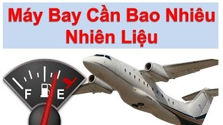 Máy bay cần bao nhiêu nhiên liệu cho 1 chuyến bay?