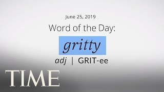 Word Of The Day: GRITTY | Merriam-Webster Word Of The Day | TIME