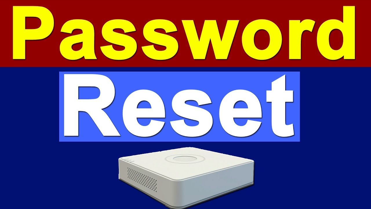 How to Reset Hikvision CCTV DVR Password
