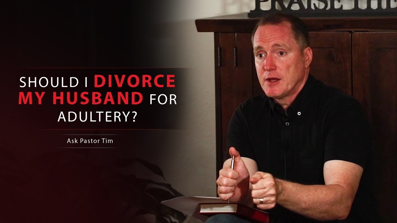 Should I Divorce My Husband For Adultery? - Ask Pastor Tim