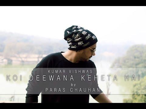 Koi Deewana Keheta Hai | cover song | Dr. Kumar Vishwas | Paras Chauhan | Audio