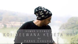 Download Koi Deewana Keheta Hai | cover song | Dr. Kumar Vishwas | Paras Chauhan | Audio MP3 song and Music Video
