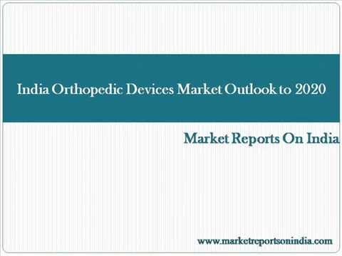 India Orthopedic Devices Market Outlook to 2020