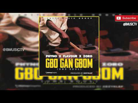 Flavour – Gbo Gan Gbom (Une Soul) Ft. Phyno & Zoro (OFFICIAL AUDIO 2016)