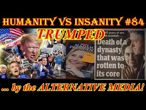 HUMANITY vs INSANITY #84 - TRUMPED by the ALTERNATIVE MEDIA!