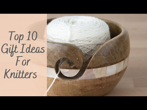 Top 10 Gift Ideas for Knitters