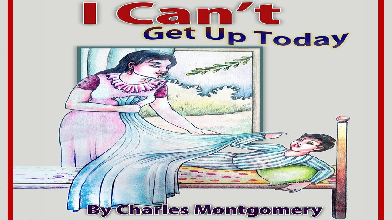 I CANT GET UP TODAY (Read Aloud) by Charles Montgomery | Kids Book Read Aloud | Children's Books