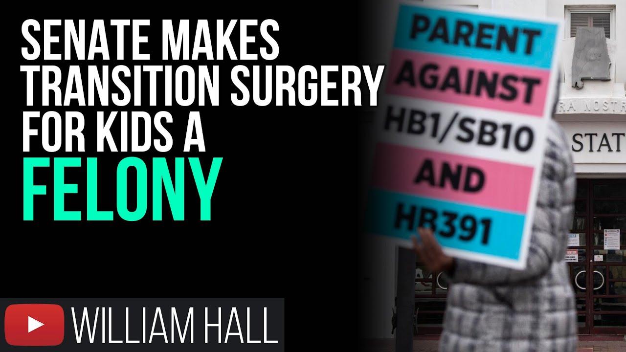 Alabama Senate Makes TRANSITION Surgery For Kids A FELONY